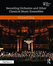 How to Record an Orchestra and Other Classical Music Ensembles: By King, Rich...