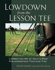 Lowdown From the Lesson Tee : Correcting 40 of Golf's Most-ExLibrary