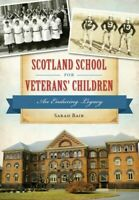 Scotland School for Veterans' Children : An Enduring Legacy, Paperback by Bai...