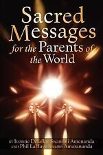 Sacred Messages : For the Parents of the World by Ivonne Delaflor and Phil...