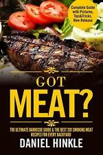 Got Meat? the Ultimate Barbecue Guide & the Best 201 Smoking Meat Recipes for Ev