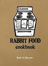 Rabbit Food Cookbook : Practical Vegan Recipes, Food History, and Other...