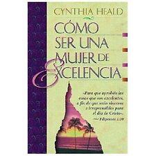Como Ser Una Mujer De Excelencia by Heald, Cynthia