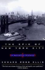 The Epic of New York City : A Narrative History by Edward Robb Ellis