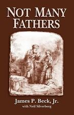 Not Many Fathers by James P., Jr. Beck and Neil Silverberg (2007, Paperback)