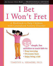 I Bet I Won't Fret: A Workbook to Help Children with Generalized Anxiety Disorde
