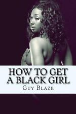 How to Get a Black Girl by Guy Blaze (2016, Paperback, Large Type)