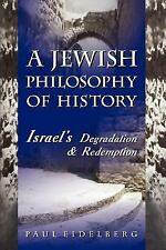 A Jewish Philosophy of History: Israels Degradation & Redemption - P Eidelberg