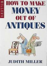 How to Make Money Out of Antiques By  Judith H. Miller, Gray Jolliffe