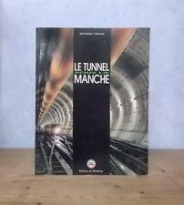 LE TUNNEL SOUS LA MANCHE HISTORIQUE PROJETS EUROTUNNEL (B. LEMOINE, ILL.).