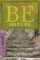 Be Mature : Growing Up in Christ, James, Paperback by Wiersbe, Warren W., Bra...