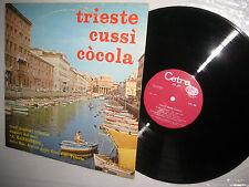 TRIESTE CUSSI COCOLA canti popolari triestini eseguiti dal cor A Illersberg LP
