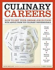 Culinary Careers : How to Get Your Dream Job in Food with Advice from Top.......
