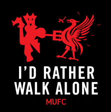 I'd Rather Walk Alone Manchester United shirt Football Soccer Man U Liverpool FC