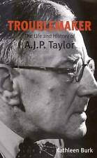 Troublemaker: The Life and History of A.J.P.Taylor by Kathleen Burk (Paperback)