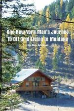 One New York Man's Journey to off Grid Living in Monatana by Rich Scheben...
