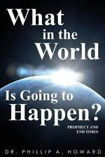 What in the World Is Going to Happen? : Prophecy and End Times by Phillip...