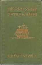 THE REAL STORY OF THE WHALER BY A HYATT VERRILL WHALING PAST & PRESENT 1916 1ST