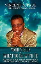 NEW Your Vision & What to Do with It! by Vincent N. Paul