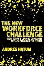 The New Workforce Challenge: How Today's Leading Companies Are Adapting to the F
