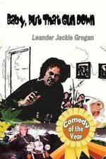 Baby, Put That Gun Down by Leander Jackie Grogan (2011, Paperback)