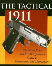 The Tactical 1911: The Street Cop's And SWAT Operator's Guide To Employment A…