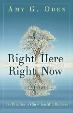 Right Here Right Now : The Practice of Christian Mindfulness by Amy G. Oden...