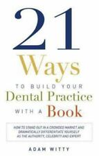 21 Ways to Build Your Dental Practice with a Book: How to Stand Out in a Crowded