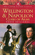 Wellington and Napoleon: Clash of Arms (Pen & Sword Military Classics), Neilland