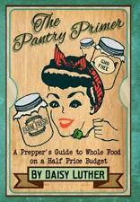 The Pantry Primer : A Prepper's Guide to Whole Food on a Half-Price Budget by D…
