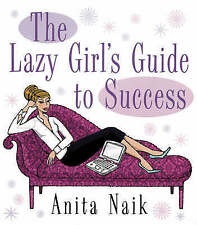 TheLazy Girl's Guide to Success by Naik, Anita ( Author ) ON Jan-04-2007, Paperb