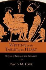 Writing on the Tablet of the Heart:  Origins of Scripture and Literature, Carr,
