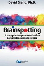 Brainspotting : A Nova Terapia Revolucionária para Mudança Rápida e Efetiva...