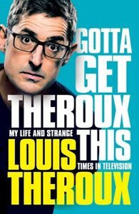 Gotta get Theroux this by Louis Theroux (Hardback) Expertly Refurbished Product