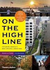 On the High Line : Exploring America's Most Original Urban Park by Annik...