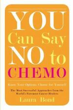 You Can Say No to Chemo : My Mother's Remarkable Roadmap to Healing from...
