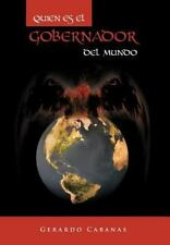 Quien Es el Gobernador Del Mundo by Gerardo Cabanas (2012, Hardcover)