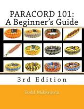 Paracord 101: a Beginner's Guide, 3rd Edition by Todd Mikkelsen (2014,...