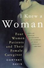 I Knew a Woman: Four Women Patients and Their Female Caregiver by Cortney Davis