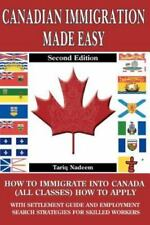 Canadian Immigration Made Easy : How to Immigrate into Canada (All Classes)...