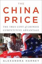 The China Price: The True Cost of Chinese Competitive Advantage Harney, Alexand
