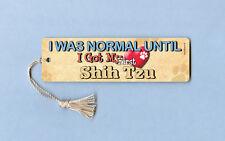 """I Was Normal Until I Got My"" - Shih Tzu - Dog Tassel Bookmark - Iwn015"