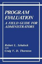 Program Evaluation : A Field Guide for Administrators by Craig V. D. Thornton...