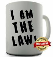 I Am The Law Funny Mug Coffee Mug Tea Cup Ceramic Mug 11oz