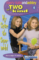 My Sister the Supermodel (Mary-Kate and Ashley: Two of a Kind Diaries #6), Olsen