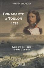 Bonaparte à Toulon 1793 - Les prémices d'un destin (Broché) Arthur Chuquet