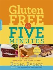 Gluten-Free in Five Minutes: 123 Rapid Recipes for Breads, Rolls, Cakes, Muffins