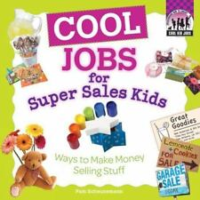 Cool Jobs for Super Sales Kids: Ways to Make Money Selling Stuff-ExLibrary