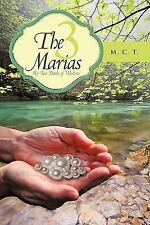 The 3 Marias : My Ten Pearls of Wisdom by M. C. T. (2010, Paperback)