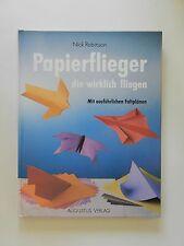 Nick Robinson Papierflieger die wirklich fliegen Mit ausführlichen Faltplänen